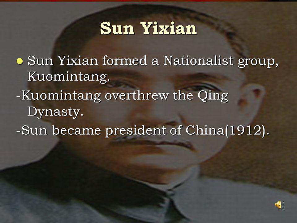 Sun Yixian Sun Yixian formed a Nationalist group, Kuomintang.