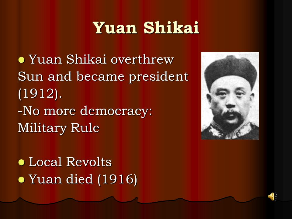 Yuan Shikai Yuan Shikai overthrew Yuan Shikai overthrew Sun and became president (1912).
