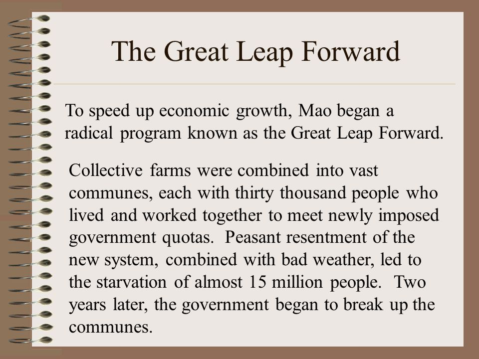 The Great Leap Forward To speed up economic growth, Mao began a radical program known as the Great Leap Forward. Collective farms were combined into v