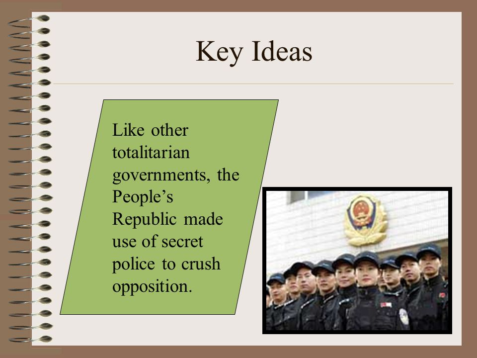 Key Ideas Like other totalitarian governments, the People's Republic made use of secret police to crush opposition.
