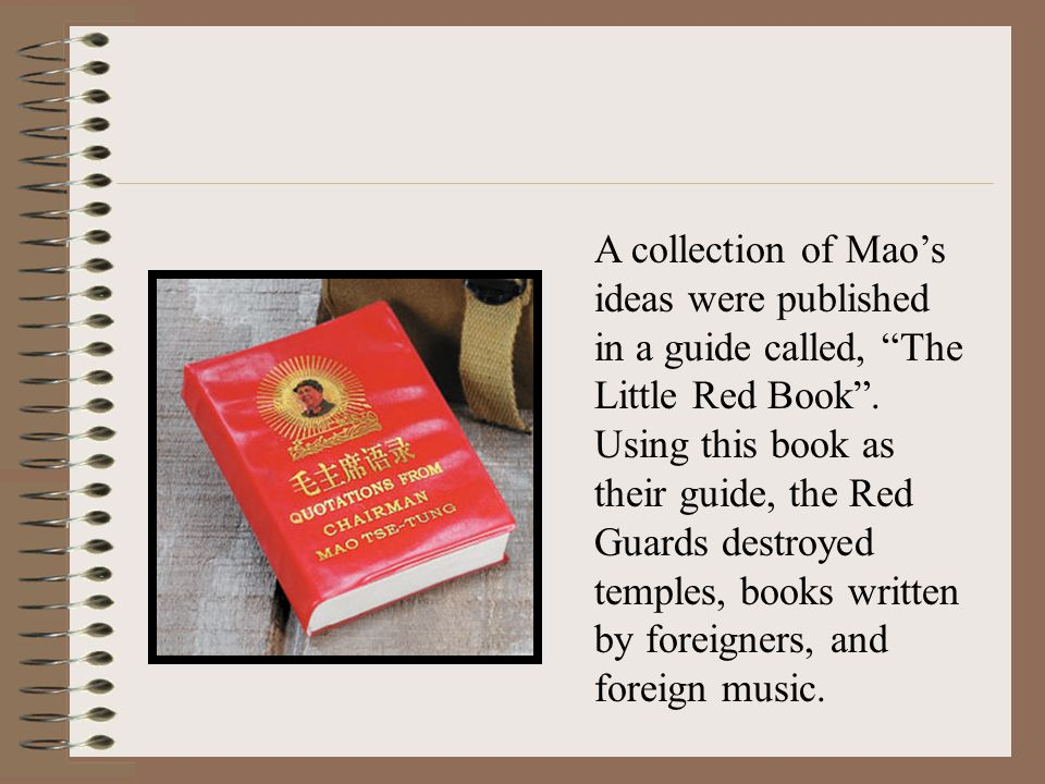 A collection of Mao's ideas were published in a guide called, The Little Red Book .