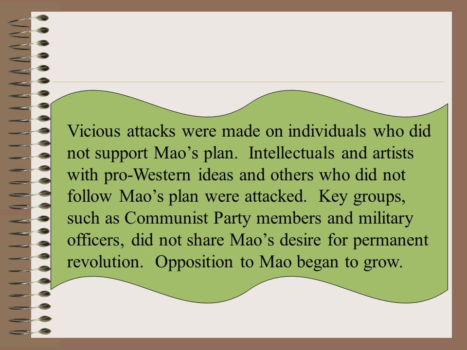 Vicious attacks were made on individuals who did not support Mao's plan. Intellectuals and artists with pro-Western ideas and others who did not follo