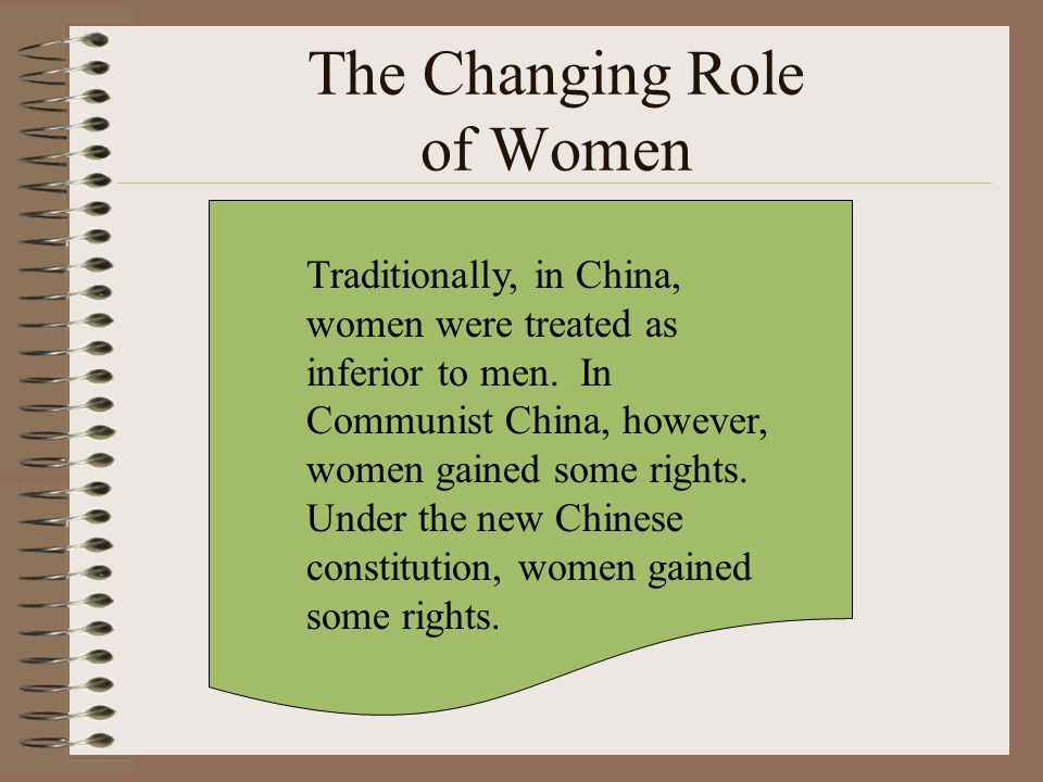 The Changing Role of Women Traditionally, in China, women were treated as inferior to men.