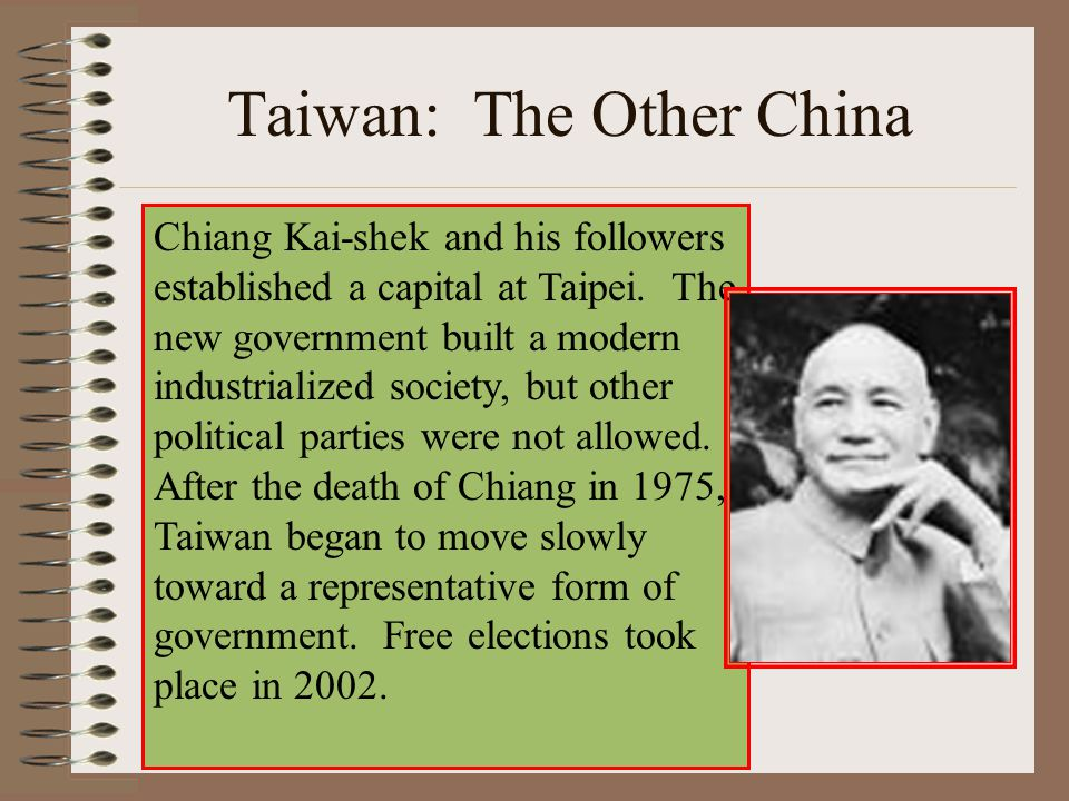 Taiwan: The Other China Chiang Kai-shek and his followers established a capital at Taipei. The new government built a modern industrialized society, b