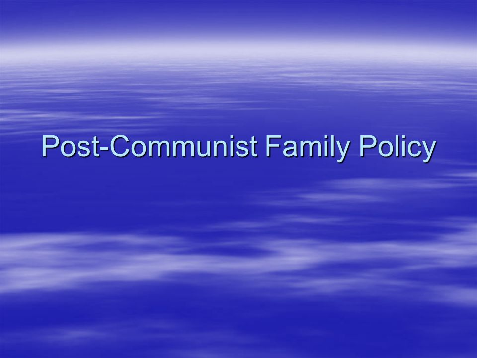 Post-Communist Family Policy