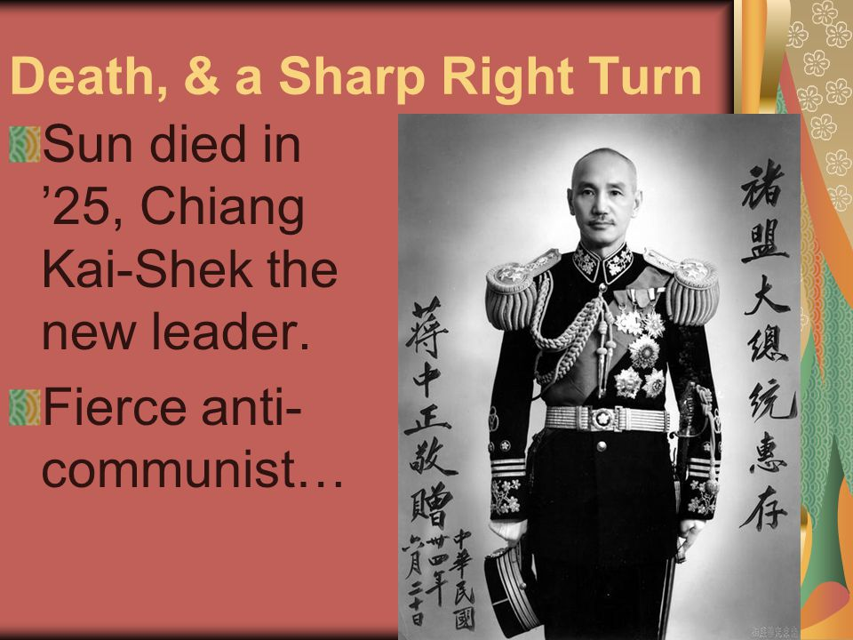 Death, & a Sharp Right Turn Sun died in '25, Chiang Kai-Shek the new leader.