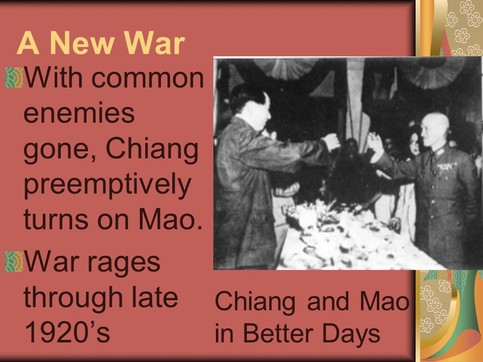 A New War With common enemies gone, Chiang preemptively turns on Mao.