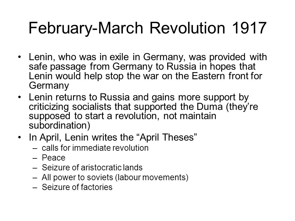 February-March Revolution 1917 Lenin, who was in exile in Germany, was provided with safe passage from Germany to Russia in hopes that Lenin would hel