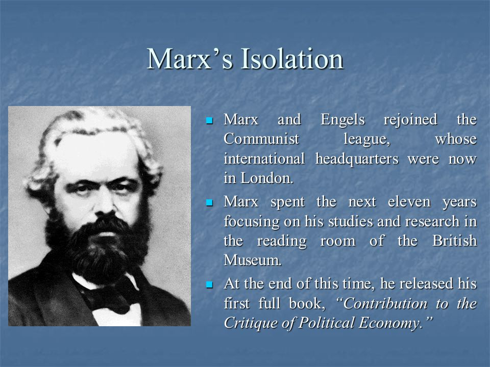 Marx's Isolation Marx and Engels rejoined the Communist league, whose international headquarters were now in London. Marx and Engels rejoined the Comm