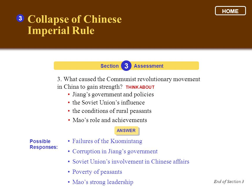 3 Section 3 Assessment ANSWER Failures of the Kuomintang Corruption in Jiang's government Soviet Union's involvement in Chinese affairs Poverty of peasants Mao's strong leadership Possible Responses: 3.