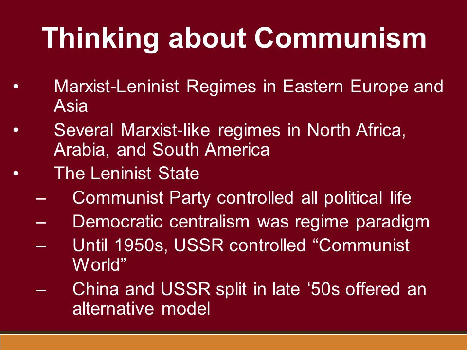 Thinking about Communism Command Economies –Government owned and controlled nearly all industrial and retail activity –State planning committees determined output and consumption goals –Benefits of command economies began diminishing in late '80s