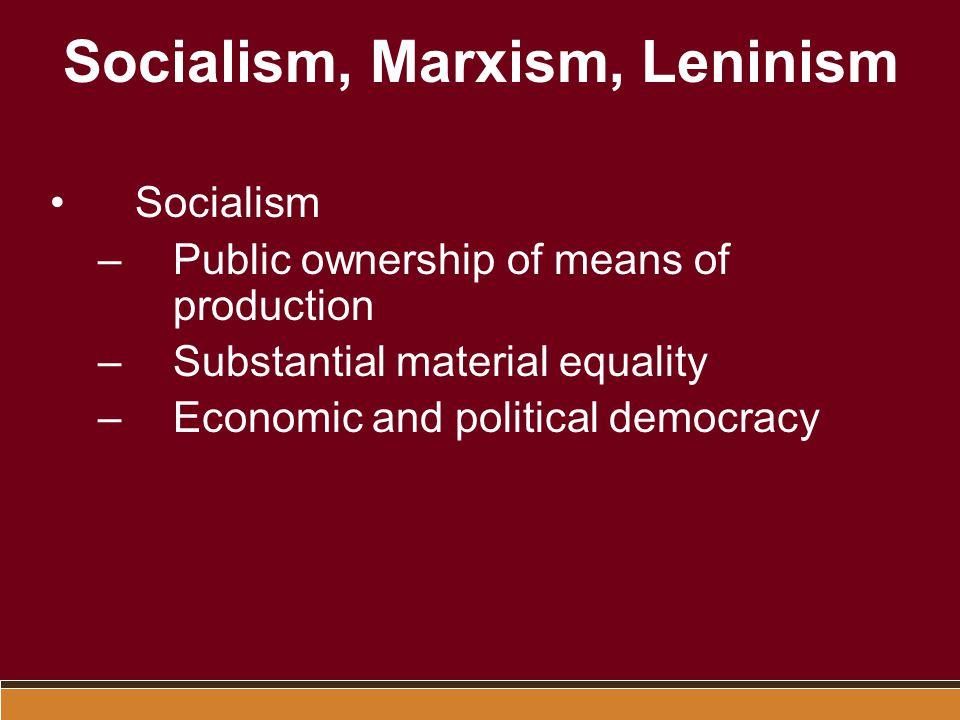 Socialism, Marxism, Leninism Marxism –Evolution of society –Dialectics –Historical materialism –Revolution