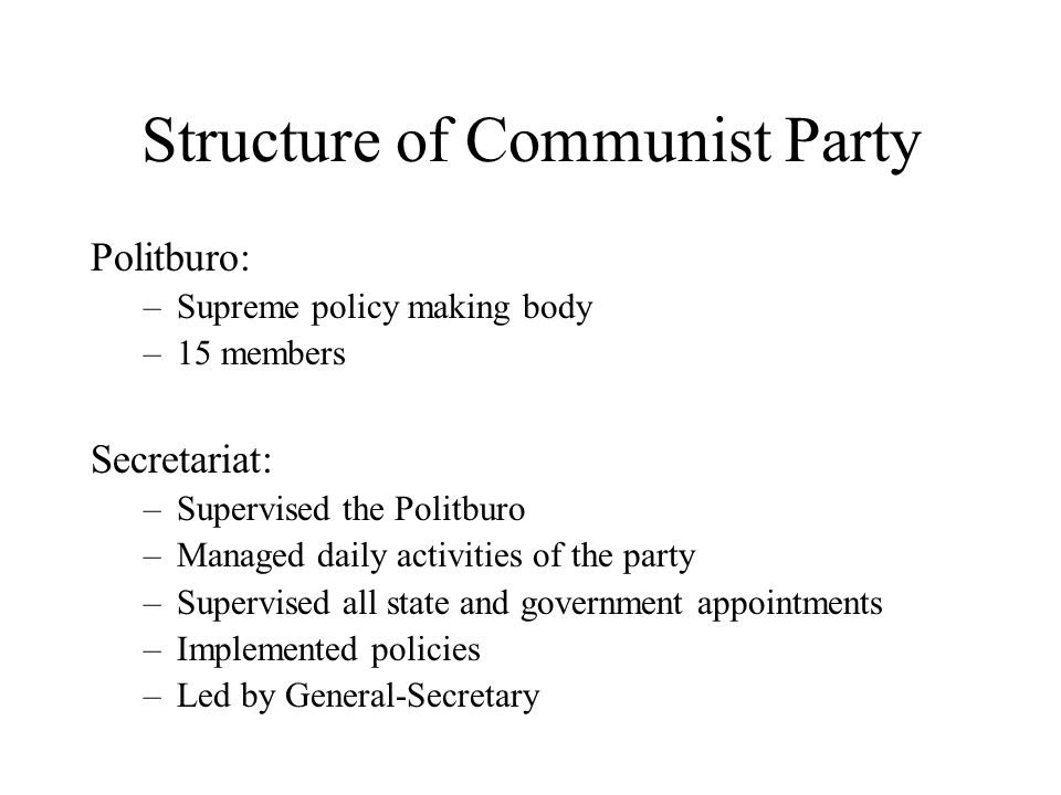 Structure of Communist Party Politburo: –Supreme policy making body –15 members Secretariat: –Supervised the Politburo –Managed daily activities of th