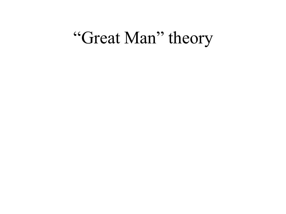 """Great Man"" theory"