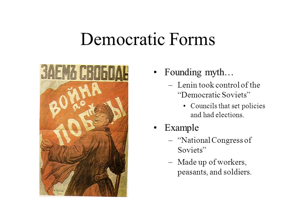 "Democratic Forms Founding myth… –Lenin took control of the ""Democratic Soviets"" Councils that set policies and had elections. Example –""National Congr"