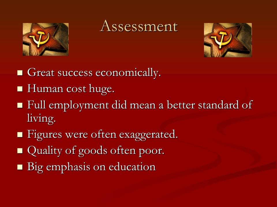 Assessment Great success economically. Great success economically. Human cost huge. Human cost huge. Full employment did mean a better standard of liv