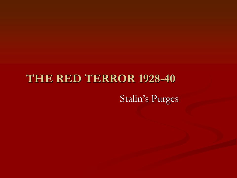 THE RED TERROR 1928-40 Stalin's Purges