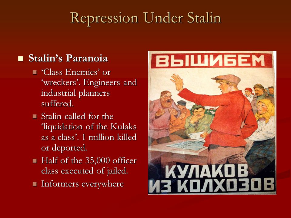 Repression Under Stalin Stalin's Paranoia Stalin's Paranoia 'Class Enemies' or 'wreckers'. Engineers and industrial planners suffered. 'Class Enemies'