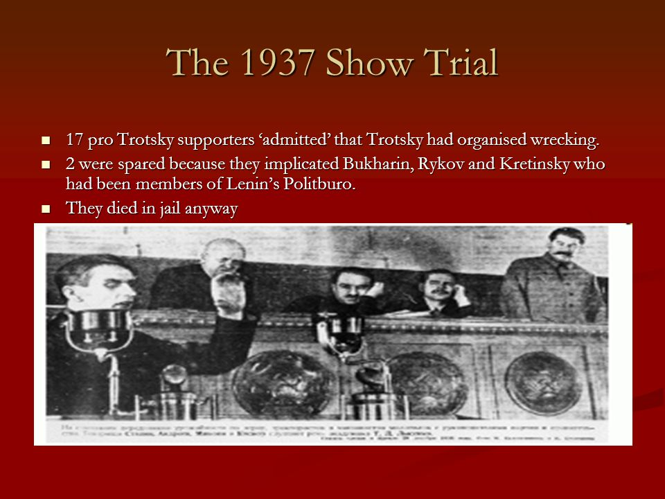 The 1937 Show Trial 17 pro Trotsky supporters 'admitted' that Trotsky had organised wrecking. 17 pro Trotsky supporters 'admitted' that Trotsky had or