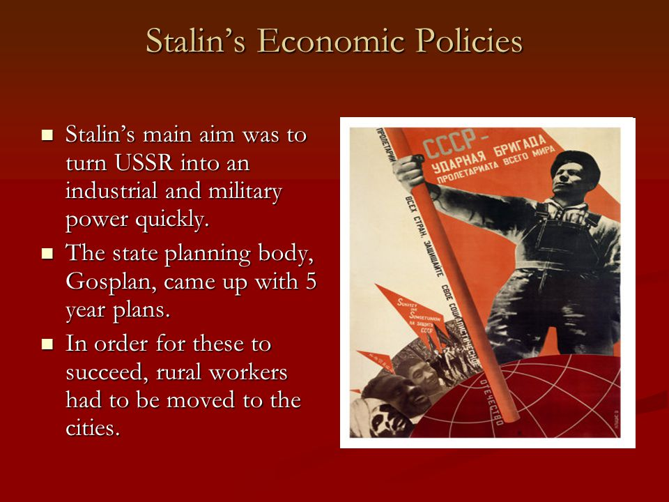Stalin's Economic Policies Stalin's main aim was to turn USSR into an industrial and military power quickly. Stalin's main aim was to turn USSR into a