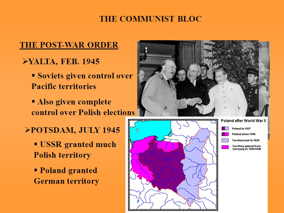 THE COMMUNIST BLOC THE POST-WAR ORDER  YALTA, FEB.