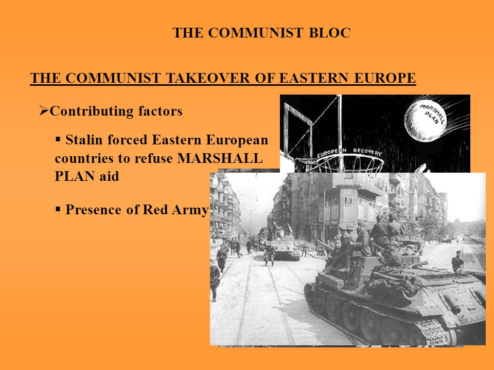 THE COMMUNIST BLOC THE COMMUNIST TAKEOVER OF EASTERN EUROPE  Imposition of Stalinism  Centralized economic planning with heavy industrialization  Collectivization of agriculture  Purges & terror  Conservative cultural policies, socialist realism  Suppression of nationalism Trial of Rudolf Slansky