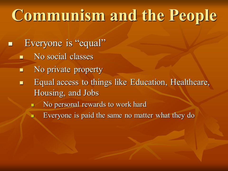 """Communism and the People Everyone is """"equal"""" Everyone is """"equal"""" No social classes No social classes No private property No private property Equal acc"""