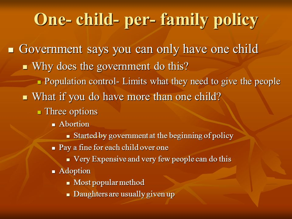 One- child- per- family policy Government says you can only have one child Government says you can only have one child Why does the government do this