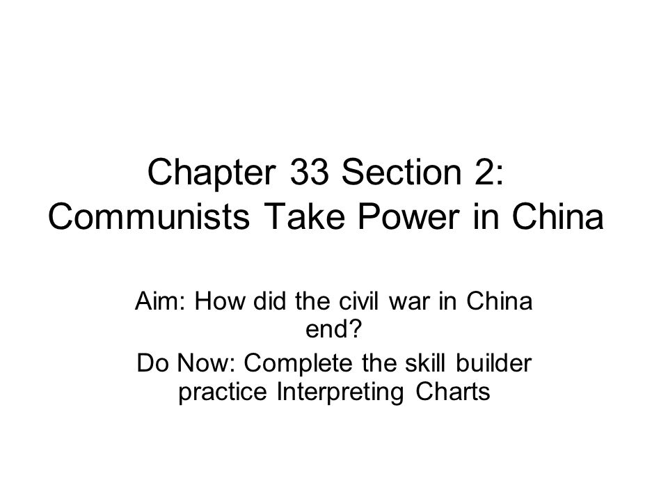 Chapter 33 Section 2: Communists Take Power in China Aim: How did the civil war in China end.