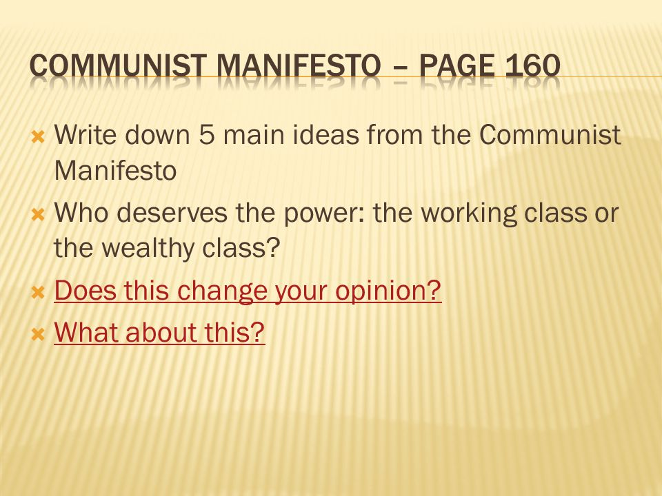  Write down 5 main ideas from the Communist Manifesto  Who deserves the power: the working class or the wealthy class.