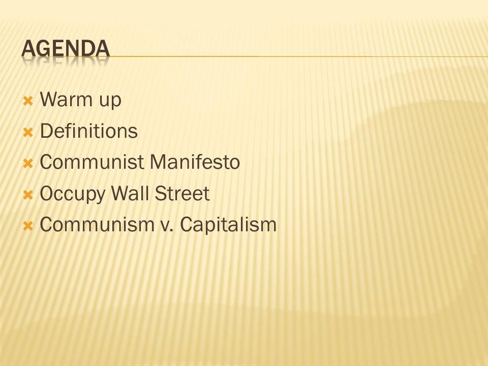 Warm up  Definitions  Communist Manifesto  Occupy Wall Street  Communism v. Capitalism