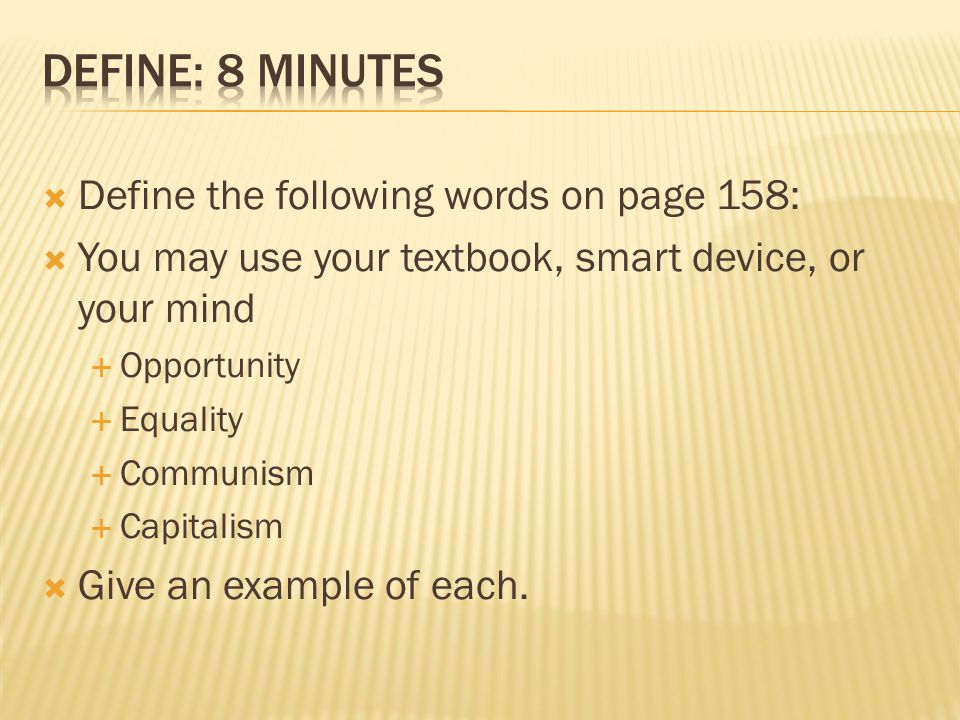  Define the following words on page 158:  You may use your textbook, smart device, or your mind  Opportunity  Equality  Communism  Capitalism  Give an example of each.