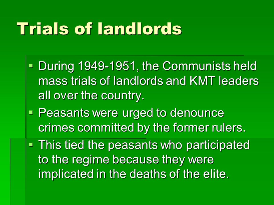 Trials of landlords  During 1949-1951, the Communists held mass trials of landlords and KMT leaders all over the country.