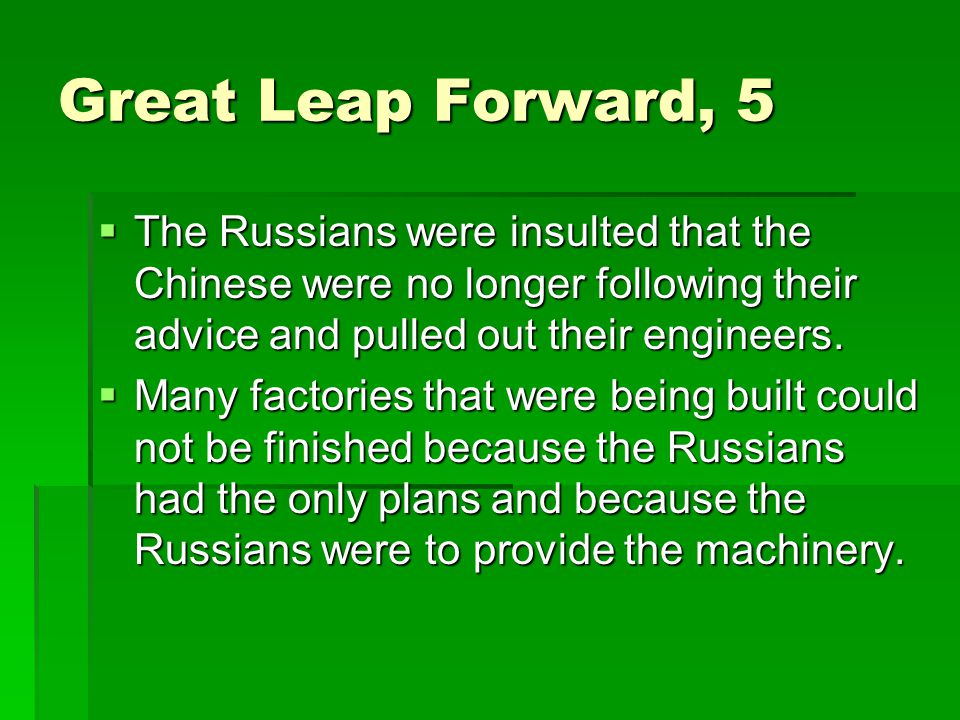 Great Leap Forward, 5  The Russians were insulted that the Chinese were no longer following their advice and pulled out their engineers.