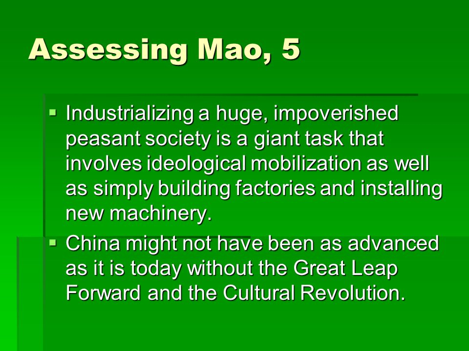 Assessing Mao, 5  Industrializing a huge, impoverished peasant society is a giant task that involves ideological mobilization as well as simply building factories and installing new machinery.