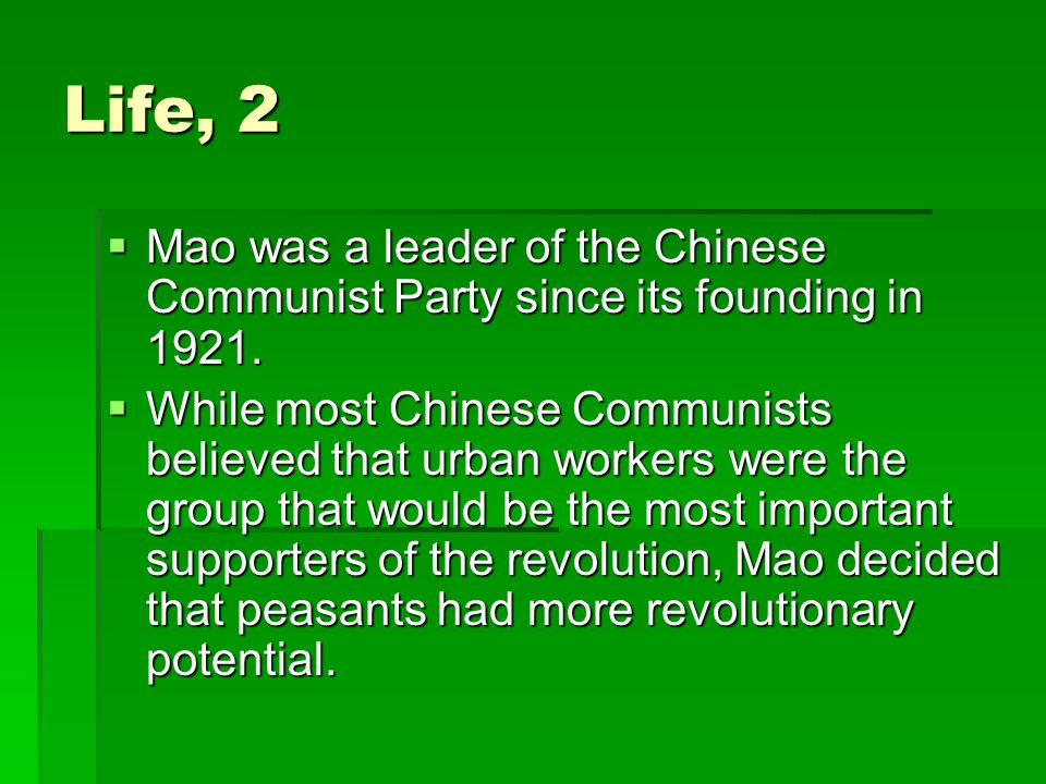 Life, 2  Mao was a leader of the Chinese Communist Party since its founding in 1921.