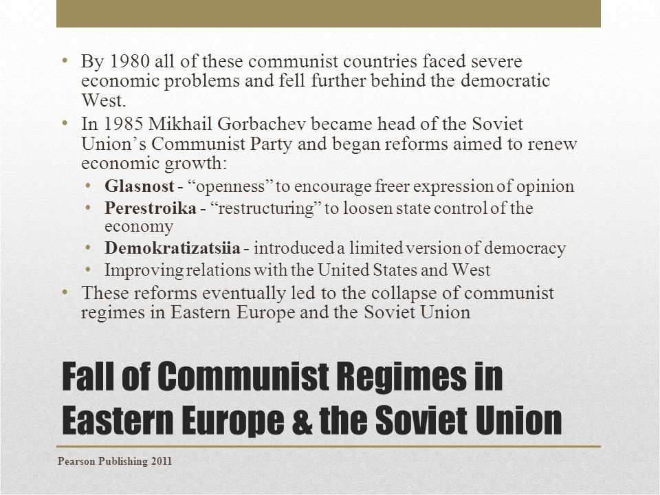 Fall of Communist Regimes in Eastern Europe & the Soviet Union Communist regimes imposed by the Soviet Union never achieved legitimacy with many citizens.