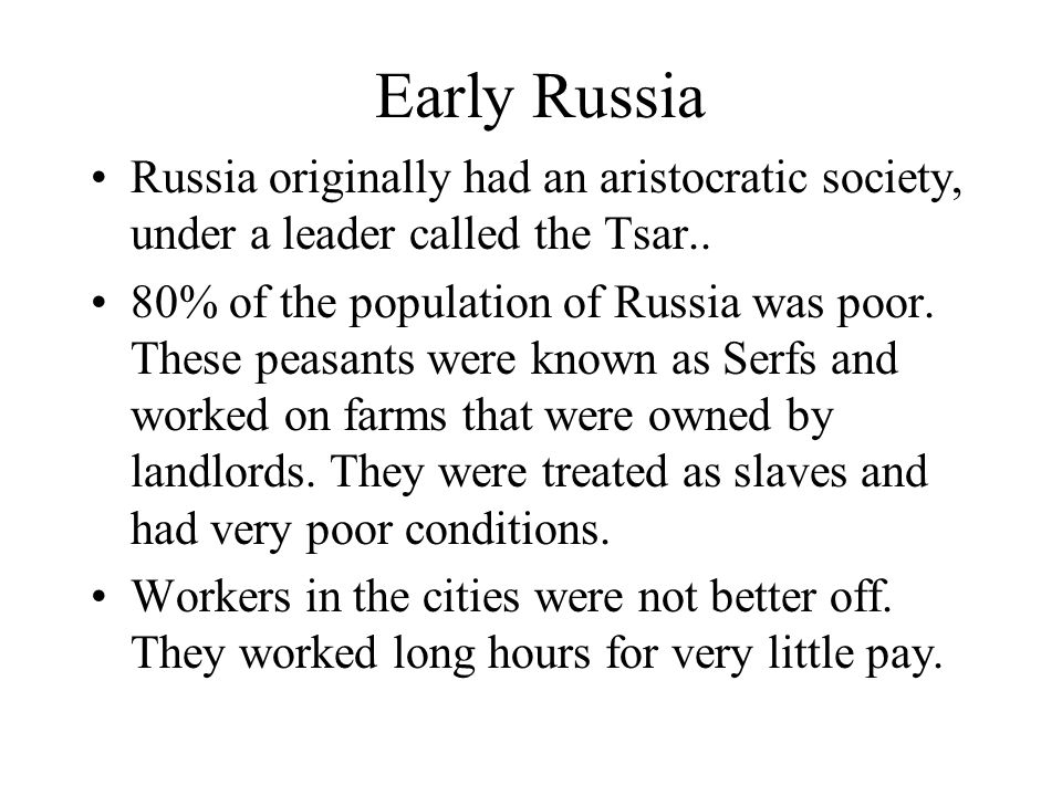 Early Russia Russia originally had an aristocratic society, under a leader called the Tsar..