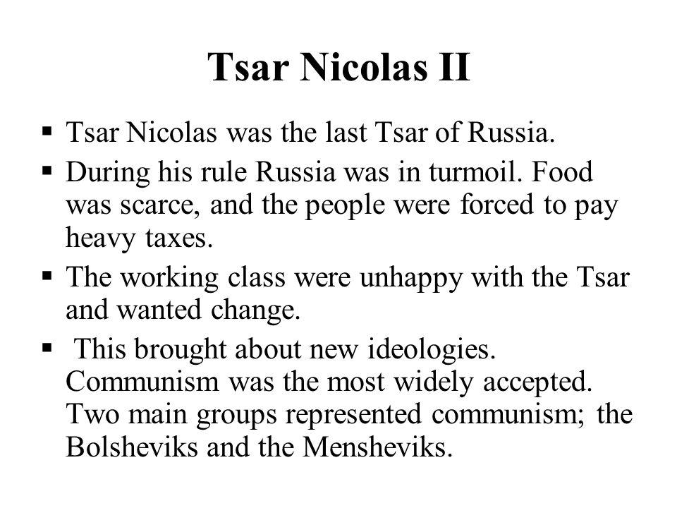 Tsar Nicolas II  Tsar Nicolas was the last Tsar of Russia.