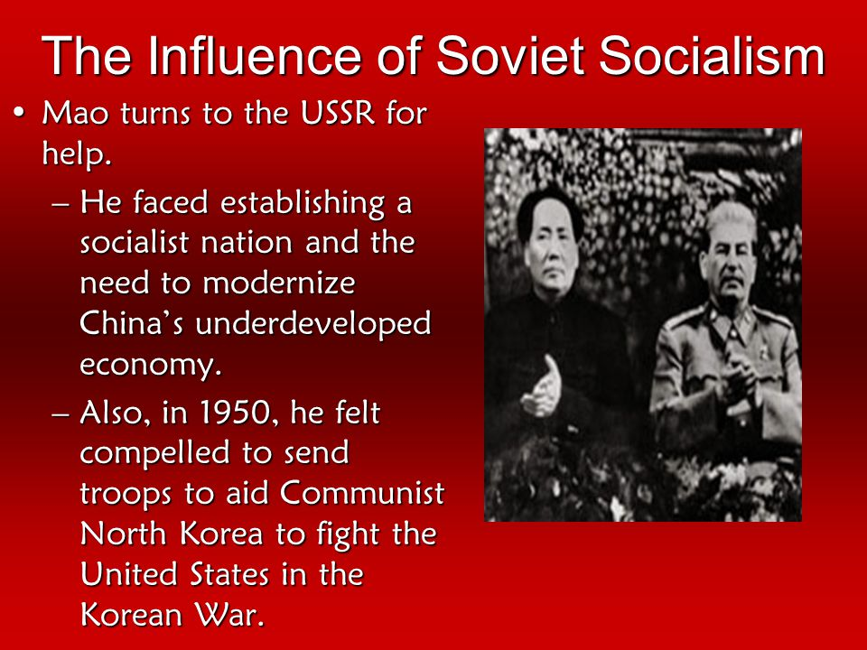 The Influence of Soviet Socialism Mao turns to the USSR for help.Mao turns to the USSR for help.