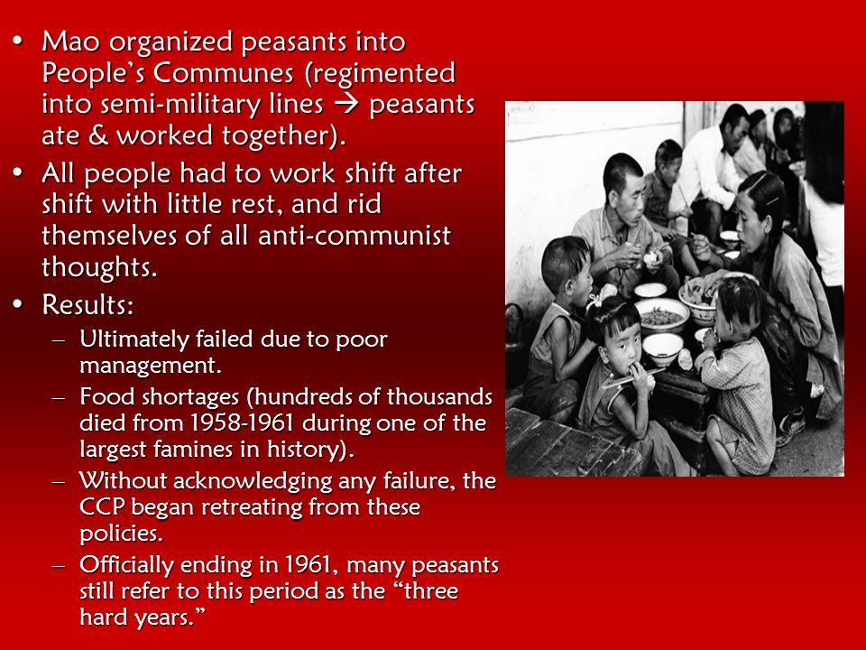 Mao organized peasants into People's Communes (regimented into semi-military lines  peasants ate & worked together).Mao organized peasants into People's Communes (regimented into semi-military lines  peasants ate & worked together).