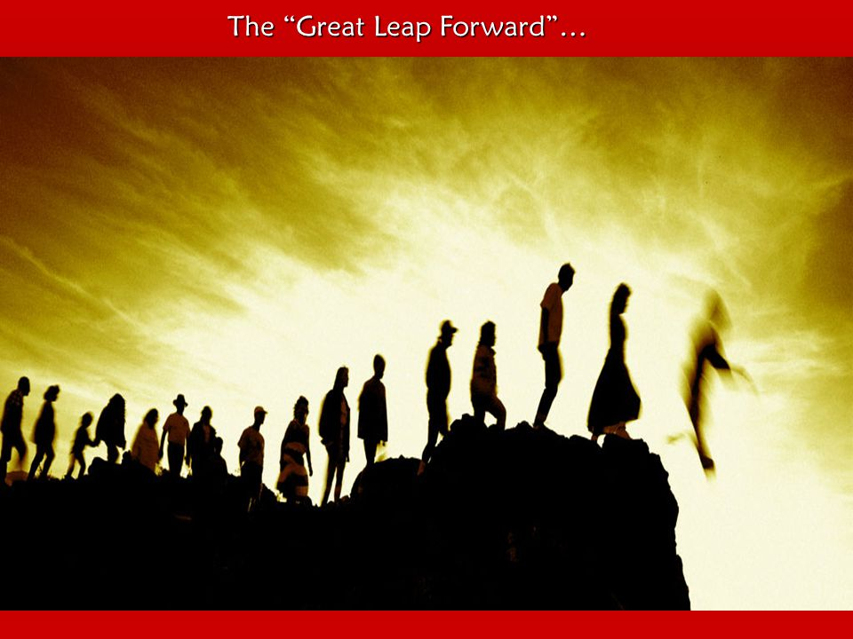 The Great Leap Forward …