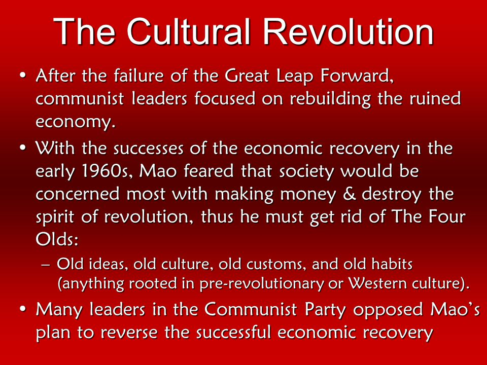 The Cultural Revolution After the failure of the Great Leap Forward, communist leaders focused on rebuilding the ruined economy.After the failure of t