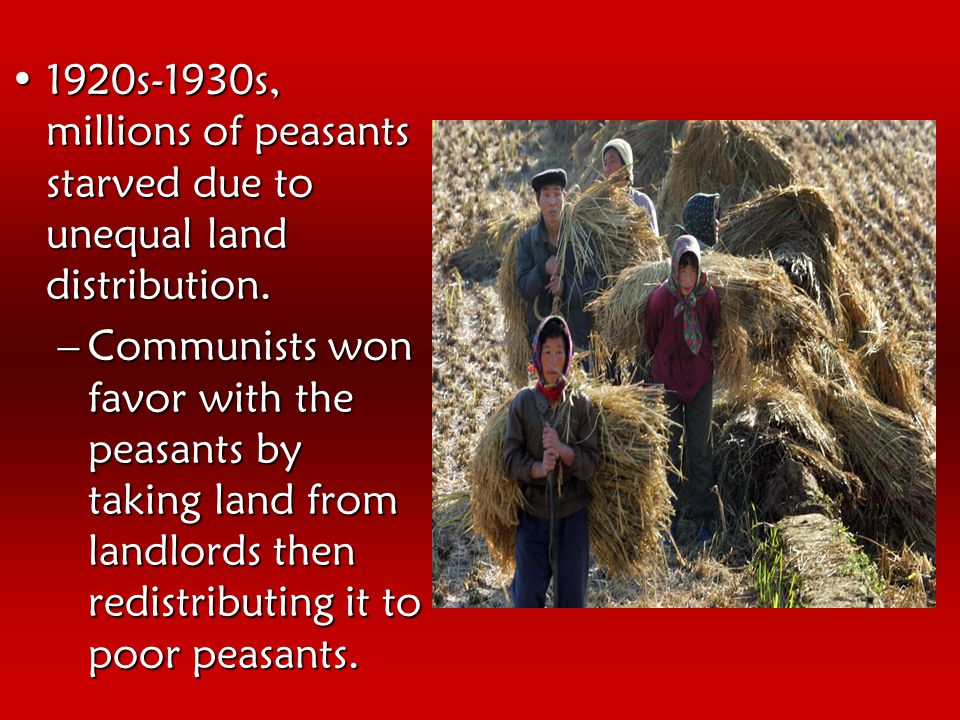 1920s-1930s, millions of peasants starved due to unequal land distribution.1920s-1930s, millions of peasants starved due to unequal land distribution.