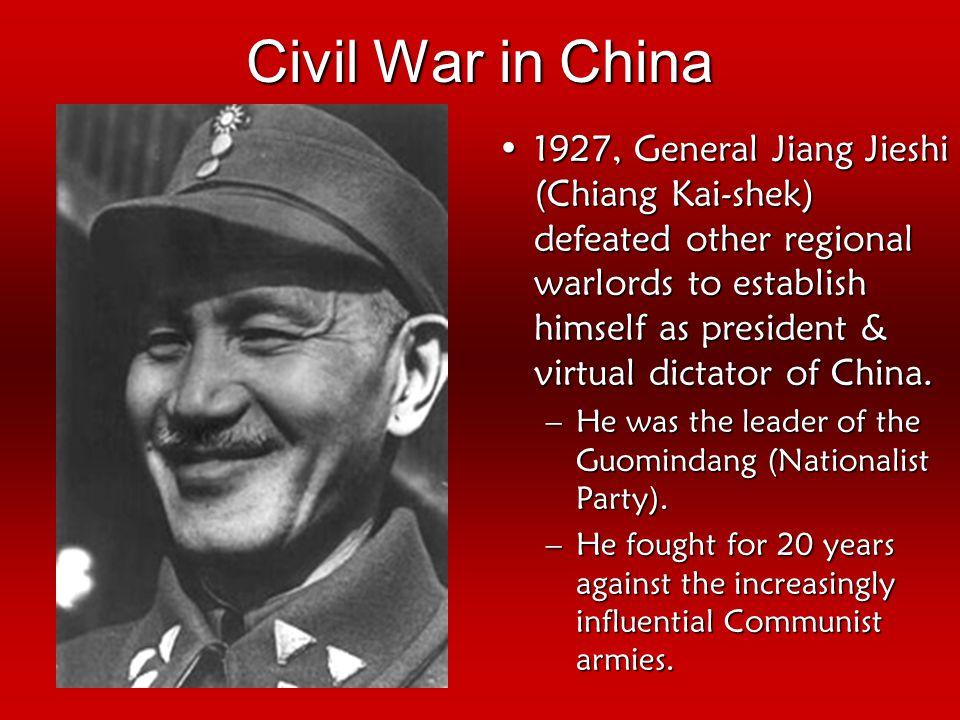 Civil War in China 1927, General Jiang Jieshi (Chiang Kai-shek) defeated other regional warlords to establish himself as president & virtual dictator