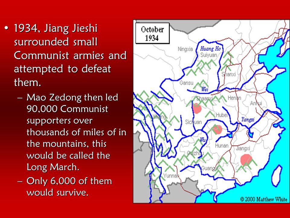 1934, Jiang Jieshi surrounded small Communist armies and attempted to defeat them.1934, Jiang Jieshi surrounded small Communist armies and attempted t