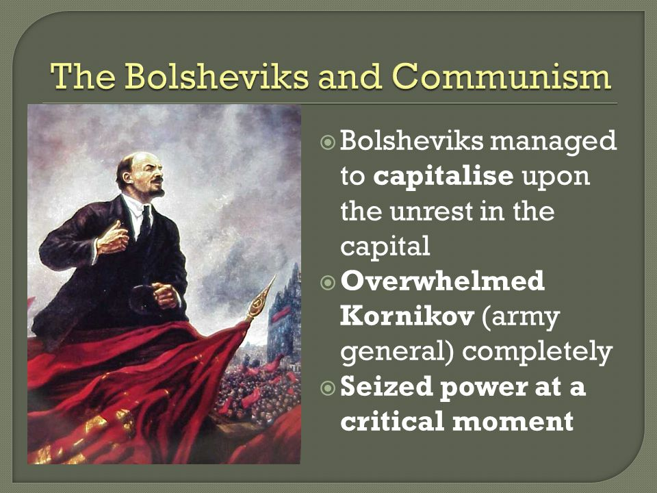 Bolsheviks managed to capitalise upon the unrest in the capital  Overwhelmed Kornikov (army general) completely  Seized power at a critical moment