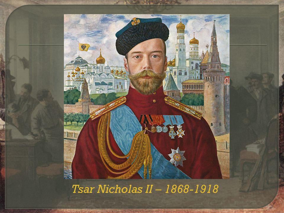 Tsar Nicholas II – 1868-1918