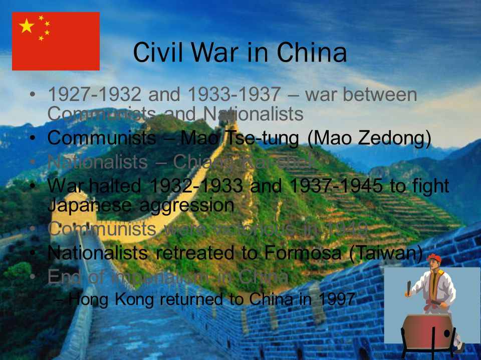 Civil War in China 1927-1932 and 1933-1937 – war between Communists and Nationalists Communists – Mao Tse-tung (Mao Zedong) Nationalists – Chiang Kai-