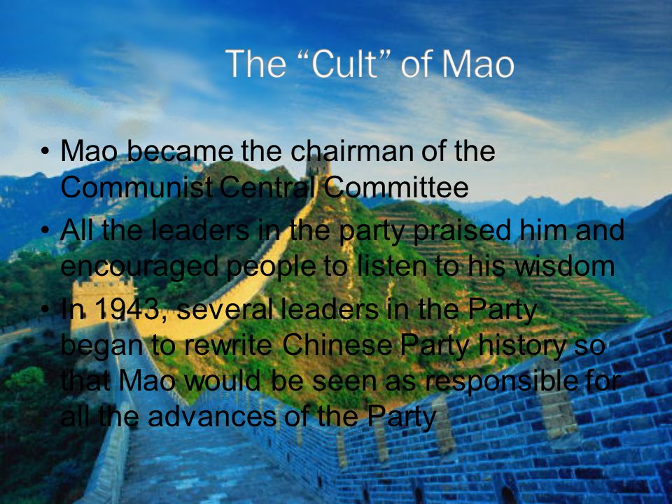 Mao became the chairman of the Communist Central Committee All the leaders in the party praised him and encouraged people to listen to his wisdom In 1